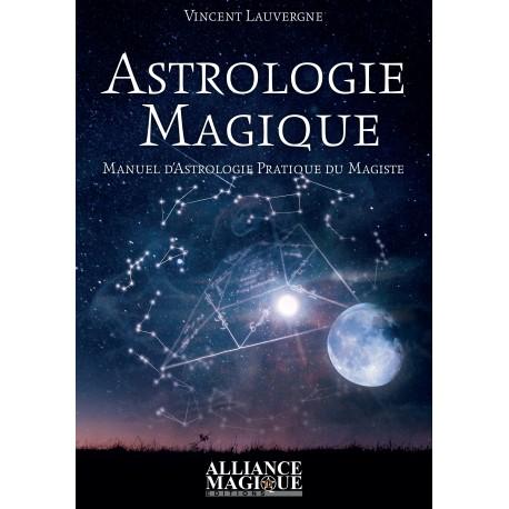 Astrologie Magique : Manuel d'Astrologie Pratique du Magiste