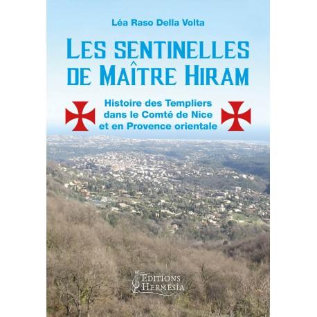 Les sentinelles de Maître Hiram : histoire des Templiers dans le Comté de Nice et en Provence orientale