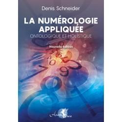 La Numérologie Appliquée, Ontologique et Holistique (Nouvelle Ed.)