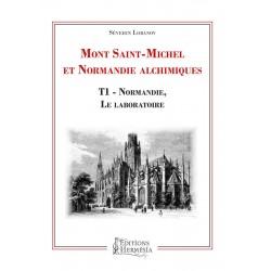 Mont-Saint-Michel et Normandie alchimiques: T1 - Normandie, le laboratoire